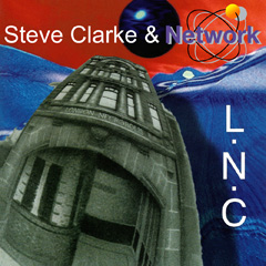 Steve Clarke, Drummer and Composer & Network The L.N.C. Album